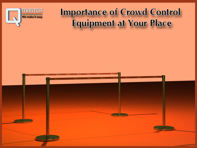 Importance of Crowd Control Equipment at Your Place